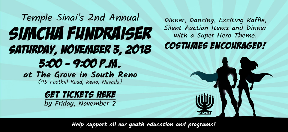Temple Sinai's 2nd Annual Simcha Fundraiser, Saturday, November 3, 2018 from 5-9:00 pm at the Grove (95 Foothill Road, Reno, Nevada). Click for tickets and info.