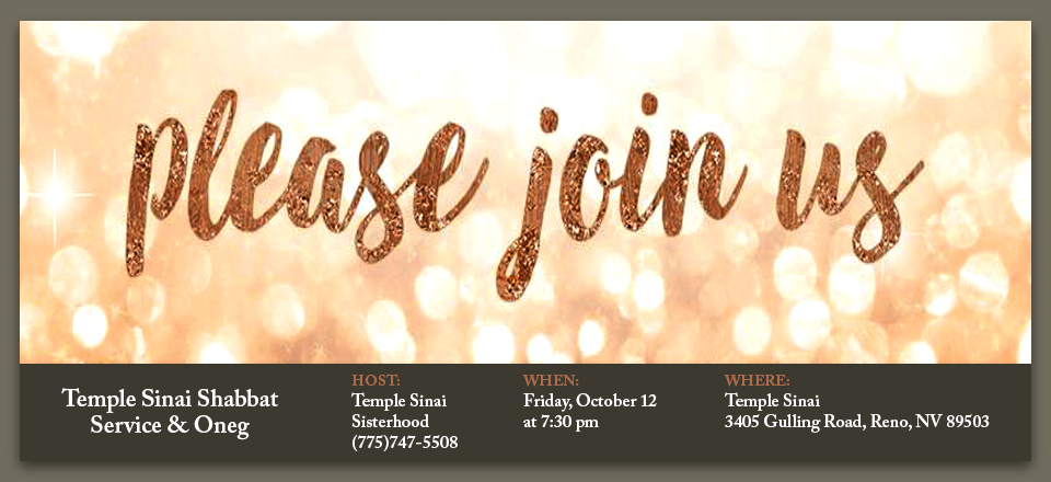 Please join us... Temple Sinai Shabbat Service and Oneg. Host: Temple Sinai Sisterhood (775)747-5508. When: Friday, October 12 at 7:30 pm. Where: Temple Sinai, 3405 Gulling Road, Reno, NV 89503.