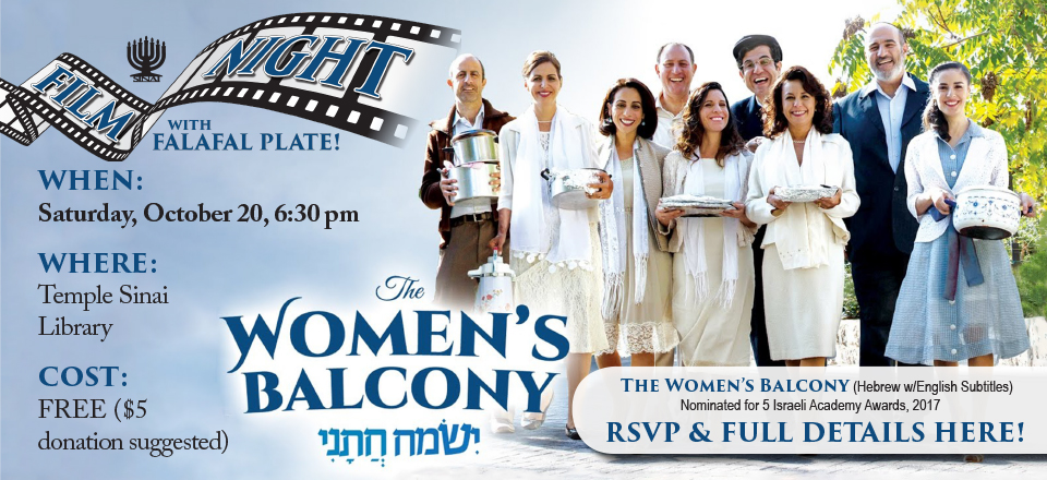 Film Night with Falafel Plate! Film: The Women's Balcony (Hebrew w/English Subtitles) Nominated for 5 Israeli Academy Awards, 2017. WHEN: Saturday, October 20, 6:30 pm; WHERE: Temple Sinai Library; COST: FREE ($5 donation suggested). RSVP & FULL DETAILS HERE!