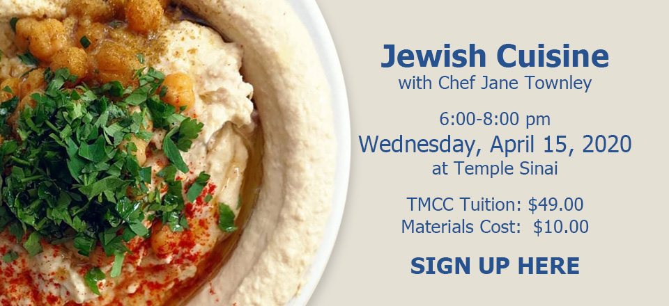 Jewish Cuisine with Chef Jane Townley. April 15, 2020 at Temple Sinai. Click for info and class registration.
