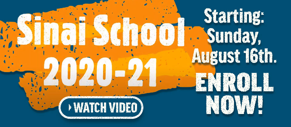 Sinai School 2020-21 Starting Sunday, August 16th. Enroll Now! Click for video and information.