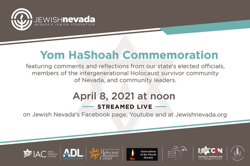 Jewish Nevada - Yom HaShoah Commemoration featuring comments and reflections from our state's elected officials, members of the intergenerational Holocaust survivor community of Nevada, and community leaders - April 8, 2021 at noon (streamed live) on Jewish Nevada's Facebook page, YouTube, and at JewishNevada.org.