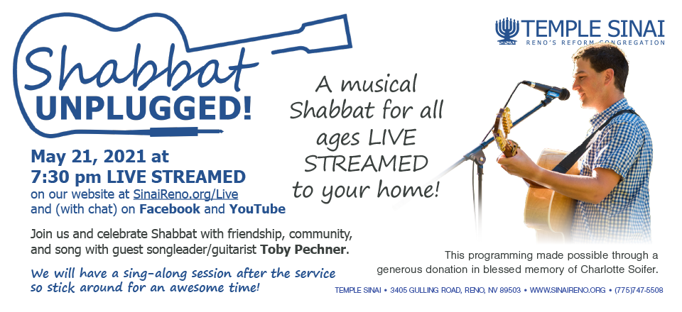 Shabbat Unplugged on Friday, May 21, 2021 at 7:30 pm with Toby Pechner. Click for details.