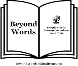 Beyond Words: Temple Sinai's Library Committee Book Club. Email BeyondWords@sinaireno.org for information.