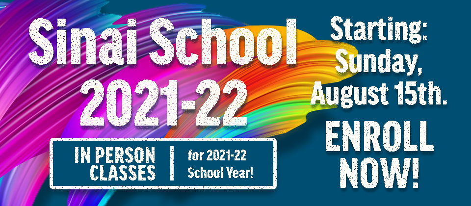 Sinai School 2021-22 Starting Sunday, August 15, 2021. In Person Classes for 2021-22 School Year. Enroll now!