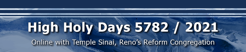 High Holy Days 5782 / 2021 at Temple Sinai, Reno's Reform Congregation.